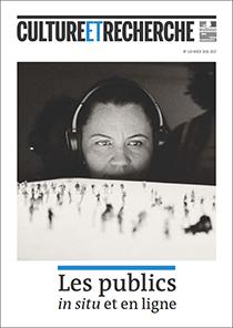 Culture et Recherche n° 134 : Les publics in situ et en ligne