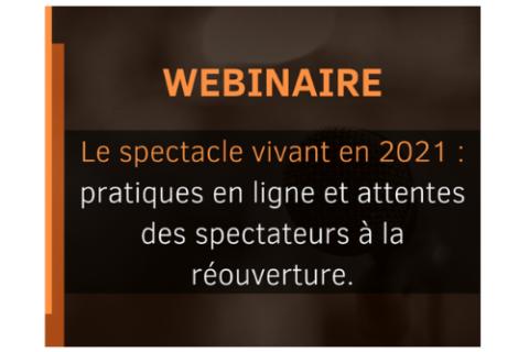 Restitution du webinaire : «Le spectacle vivant en 2021 ; pratiques en ligne et attentes des spectateurs à la réouverture.»