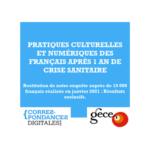 Restitution : «Impact des restrictions culturelles sur le moral des Français et Pratiques culturelles et numériques après 1 an de crise sanitaire»